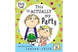 Charlie and Lola- This is actually my party
