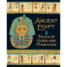 Ancient Egypt, Tales of Gods and Pharaohs by Marcia Williams