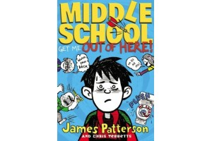Middle School- Get Me Out of Here!, by James Patterson