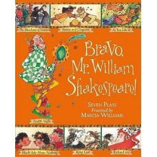 Bravo, Mr William Shakespeare! Seven plays presented by Marcia Williams