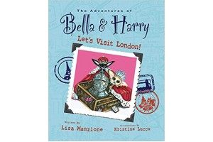 The Adventures of Bella and Harry- Let's visit London! by Lisa manzione