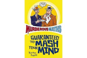 Murderous Maths: Guaranteed to Mash your Mind