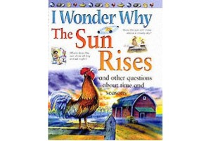 I wonder Why The Sun Rises (and other questions about time and seasons)