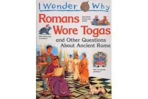 I Wonder Why Roman's wore Togas (and other questions about Ancient Rome)