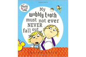 Charlie and Lola - My wobbly tooth must not ever never fall out