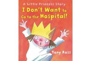 I Don't Want to Go to Hospital! by Tony Ross