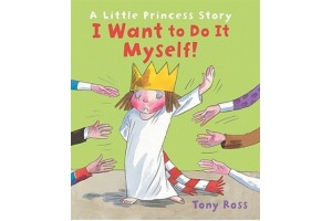 I Want to Do It by Myself by Tony Ross