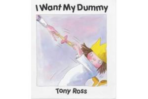 I Want My Dummy by Tony Ross